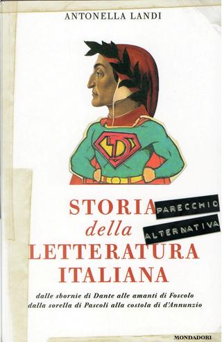 Storia (parecchio alternativa) della letteratura italiana by Antonella Landi