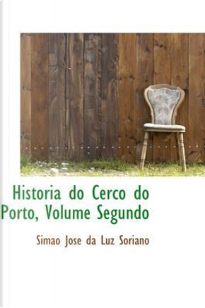 Historia do Cerco do Porto by Simao Jose Da Luz Soriano