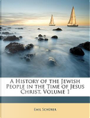 A History of the Jewish People in the Time of Jesus Christ, Volume 1 by Emil Schrer