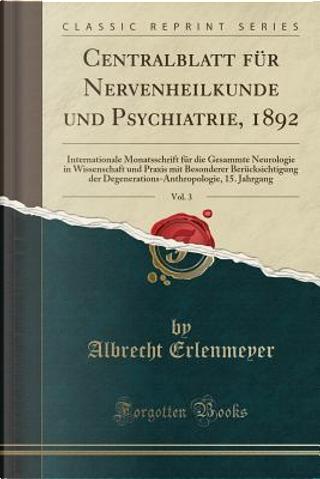 Centralblatt für Nervenheilkunde und Psychiatrie, 1892, Vol. 3 by Albrecht Erlenmeyer