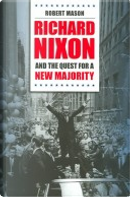 Richard Nixon and the Quest for a New Majority by Robert Mason