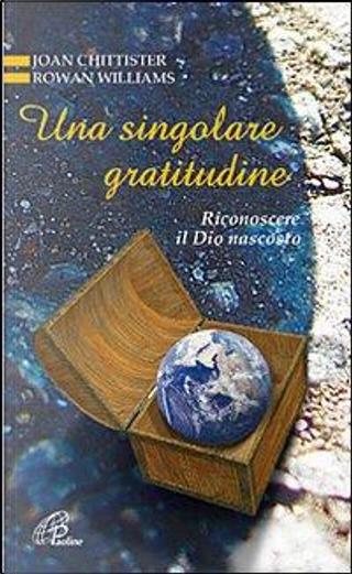 Una singolare gratitudine. Riconoscere il Dio nascosto by Joan Chittister