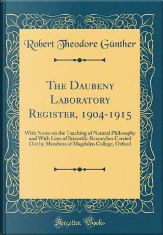 The Daubeny Laboratory Register, 1904-1915 by Robert Theodore Günther