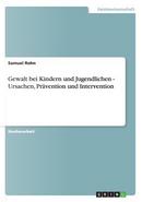 Gewalt bei Kindern und Jugendlichen - Ursachen, Prävention und Intervention by Samuel Rohn