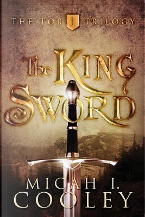 The King Sword by Micah I. Cooley