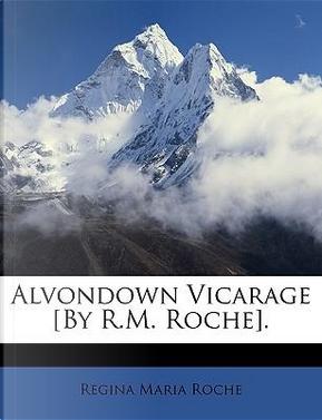 Alvondown Vicarage [By R.M. Roche] by Regina Maria Roche