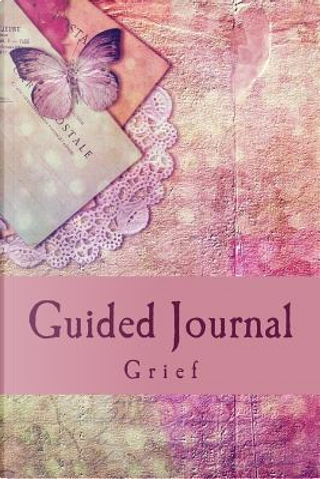 Guided Journal Grief by J. C. Grace