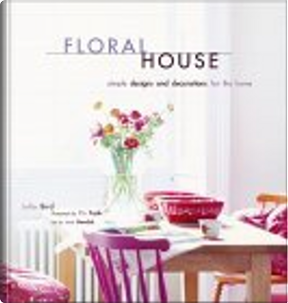 Floral House by Julia Bird, Jane Newdick