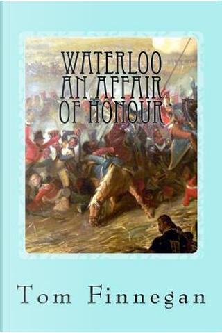 Waterloo an Affair of Honour by Thomas Michael Finnegan