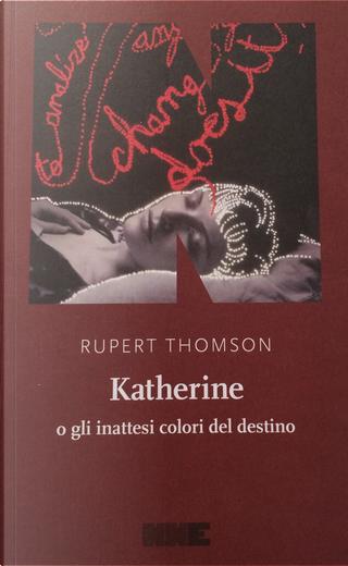 Katherine o gli inattesi colori del destino by Rupert Thomson