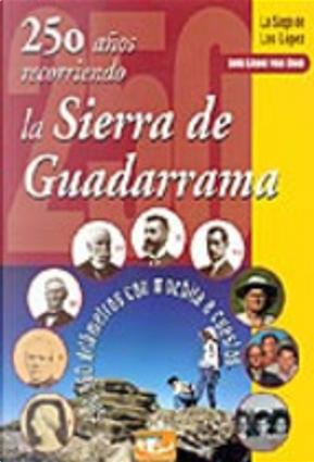 250 años recorriendo la sierra de Guadarrama: la saga de los López by Luis López van Dam