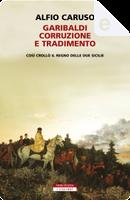 Garibaldi, corruzione e tradimento by Alfio Caruso