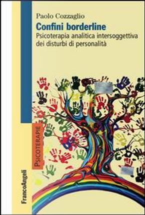 Confini borderline. Psicoterapia analitica intersoggettiva dei disturbi di personalità by Paolo Cozzaglio