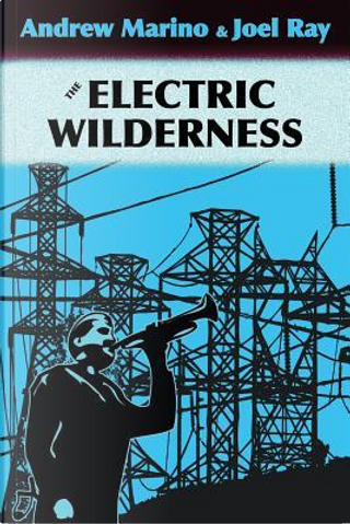 The Electric Wilderness by Andrew A. Marino