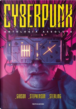 Cyberpunk by Bruce Sterling, Neal Stephenson, William Gibson