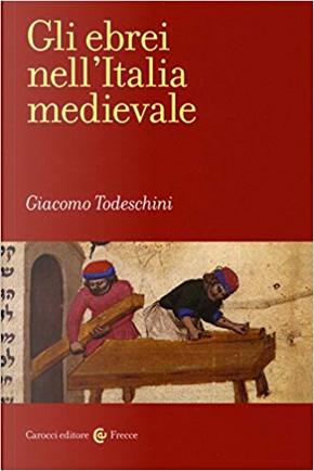 Gli ebrei nell'Italia medievale by Giacomo Todeschini