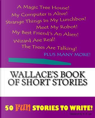 Wallace's Book of Short Stories by K. P. Lee