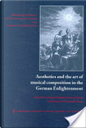Aesthetics and the Art of Musical Composition in the German Enlightenment by Heinrich Christoph Koch, Johann Georg Sulzer