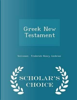 Greek New Testament - Scholar's Choice Edition by Scrivener Frederick Henry Ambrose