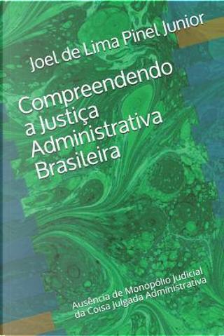 Compreendendo a Justiça Administrativa Brasileira by Joel de Lima Pinel Junior