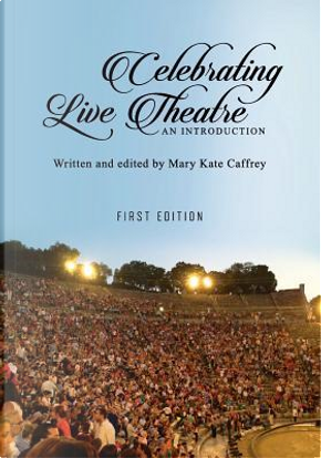 Celebrating Live Theatre by Mary Kate Caffrey