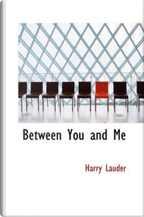 Between You and Me by Harry Lauder