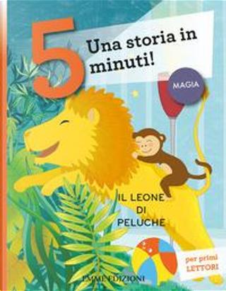 Il leone di peluche. Una storia in 5 minuti! Ediz. a colori by Stefano Bordiglioni