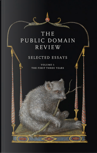 The Public Domain Review: Selected Essays, Vol. I