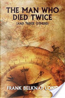 The Man Who Died Twice by Frank Belknap Long
