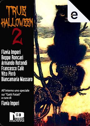 True Halloween - Vol. 2 by Armando Rotondi, Beppe Roncari, Biancamaria Massaro, Flavia Imperi, Francesco Calè, Vito Pirrò