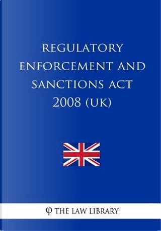 Regulatory Enforcement and Sanctions Act 2008 (UK) by The Law Library