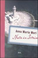 Nata in Istria by Anna Maria Mori