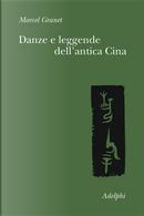 Danze e leggende dell'antica Cina by Marcel Granet