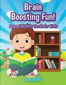 Brain Boosting Fun! Super Activity Book for Kids by Bobo's Children Activity Books