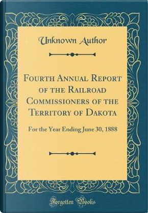 Fourth Annual Report of the Railroad Commissioners of the Territory of Dakota by Author Unknown