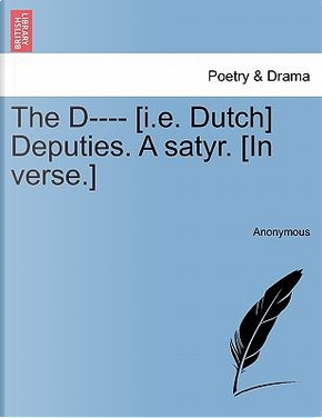 The D---- [i.e. Dutch] Deputies. A satyr. [In verse.] by ANONYMOUS