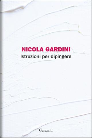 Istruzioni per dipingere by Nicola Gardini