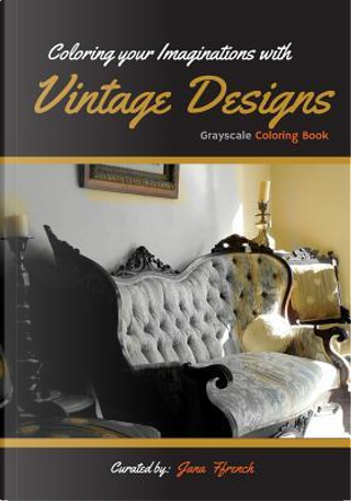 Coloring Your Imaginations With Vintage Design by Jana Ffrench