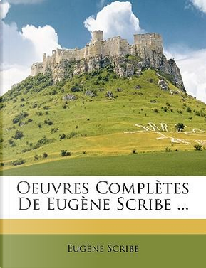 Oeuvres Compltes de Eugne Scribe by Eugne Scribe