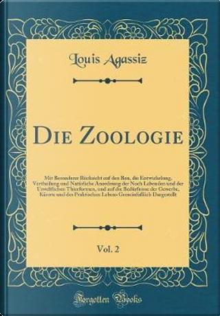 Die Zoologie, Vol. 2 by Louis Agassiz