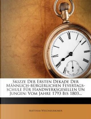 Skizze Der Ersten Dekade Der M Nnlich-B Rgerlichen Feyertags-Schule Fur Handwerksgesellen Un Jungen by Matthias Weichselbaumer