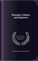 Pharaohs, Fellahs and Explorers by Amelia Ann Blanford Edwards