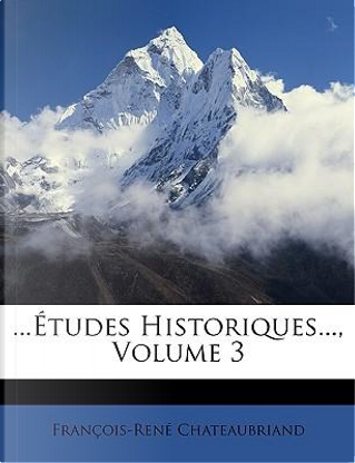 Tudes Historiques, Volume 3 by Franois-Ren Chateaubriand