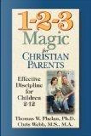 1-2-3 Magic for Christian Parents by Chris Webb, Thomas W. Phelan