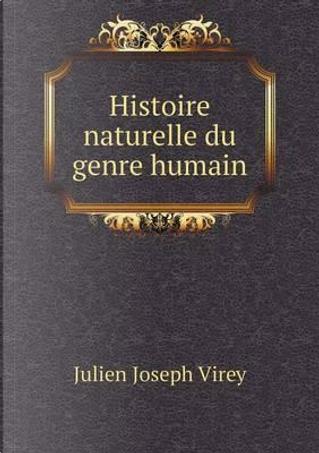 Histoire Naturelle Du Genre Humain by Julien Joseph Virey
