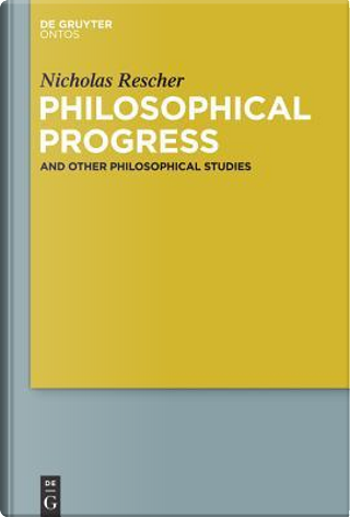 Philosophical Progress and Other Philosophical Studies by Nicholas Rescher