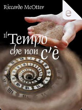 Il tempo che non c'è by Riccardo McOtter