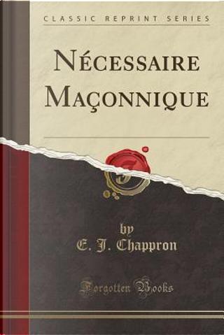 Nécessaire Maçonnique (Classic Reprint) by E. J. Chappron