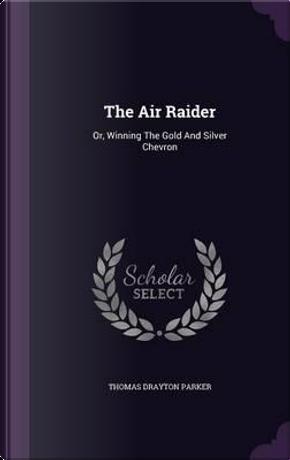 The Air Raider by Thomas Drayton Parker