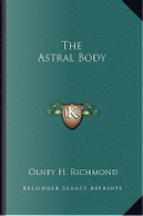 The Astral Body by Olney H. Richmond